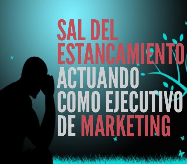 Sal del estancamiento pensando como un ejecutivo de marketing