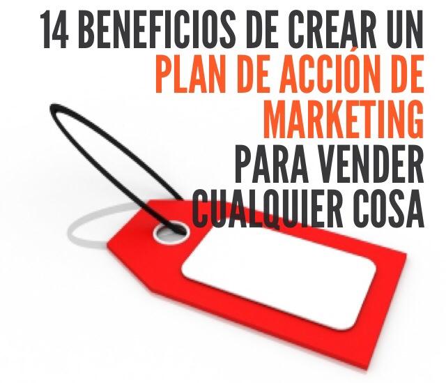 14 beneficios de crear un plan de acción de marketing para vender cualquier cosa